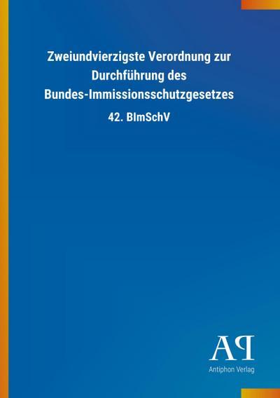 Zweiundvierzigste Verordnung zur Durchführung des Bundes-Immissionsschutzgesetzes