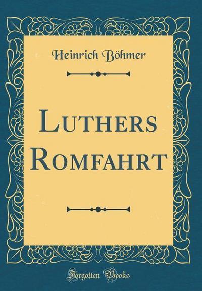 Luthers Romfahrt (Classic Reprint)