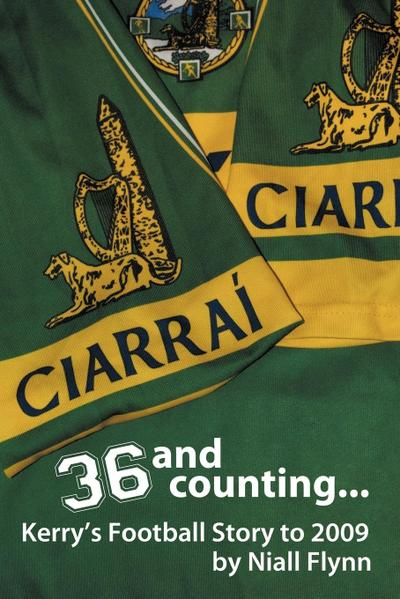 36 and Counting...Kerry's Football Story to 2009