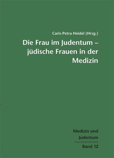 Die Frau im Judentum – Jüdische Frauen in der Medizin; Medizin und Judentum Band 12; Medizin und Judentum; Hrsg. v. Heidel, Caris-Petra; Deutsch; zahlreiche Abbildungen