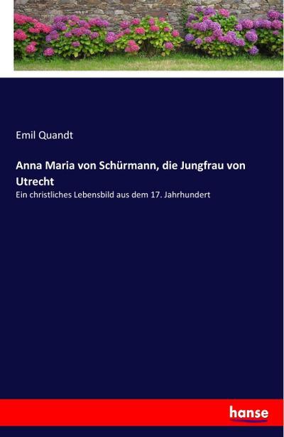 Anna Maria von Schürmann, die Jungfrau von Utrecht