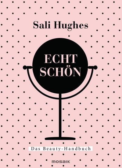Echt schön; Das Beauty-Handbuch; Übers. v. Burkhardt, Christiane; Deutsch; 4-farbig, 45 Farb- und s/w-Fotos, Pappband veredelt, Lesebändchen