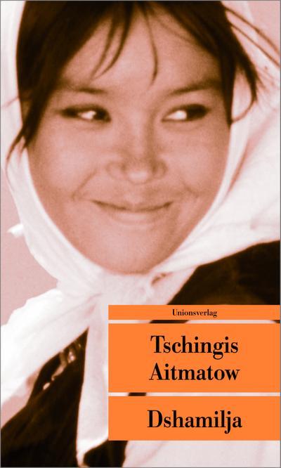 Dshamilja - Mit einem Nachwort von Tschingis Aitmatow: Die wahre Geschichte hinter Dshamilja (Unionsverlag Taschenbücher)