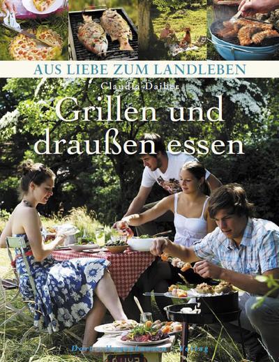 Grillen und draußen essen – Aus Liebe zum Landleben –