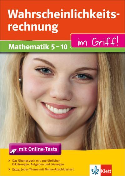 Wahrscheinlichkeitsrechnung im Griff. Mathematik 5.-10. Klasse mit Online-Abschlusstests