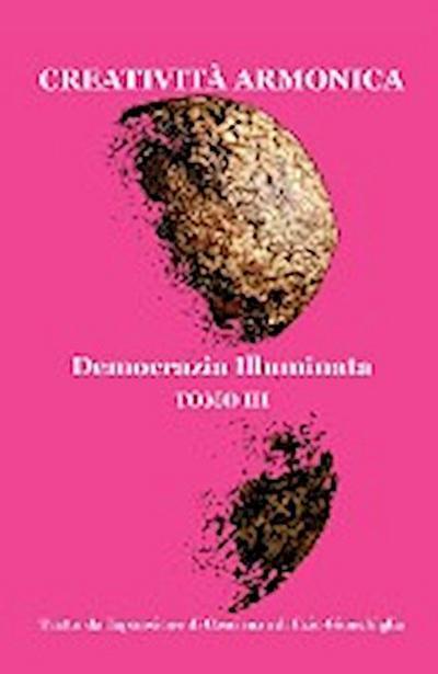 Creativit Armonica - Tomo III - Democrazia Illuminata