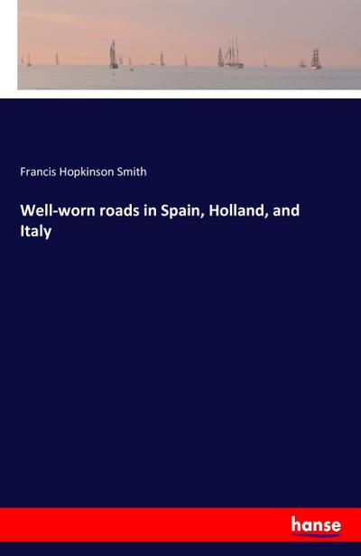Well-worn roads in Spain, Holland, and Italy