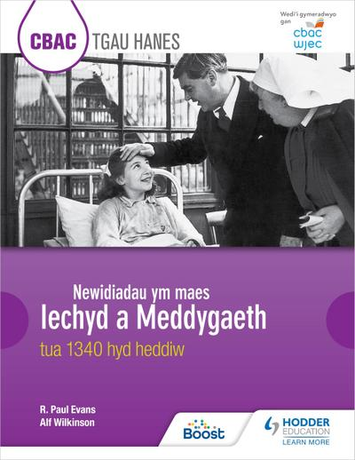 CBAC TGAU HANES Newidiadau ym maes Iechyd a Meddygaeth tua 1340 hyd heddiw (WJEC GCSE History Changes in Health and Medicine c.1340 to the present day Welsh-language edition)