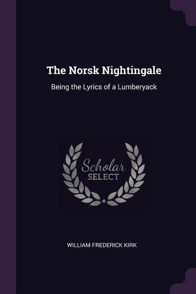 The Norsk Nightingale: Being the Lyrics of a Lumberyack