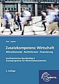 Zusatzkompetenz Wirtschaft: Kaufmännisches Berufskolleg II Mikroökonomie - Rechtsformen - Finanzierung Zusatzprogramm für Wirtschaftsassistenten