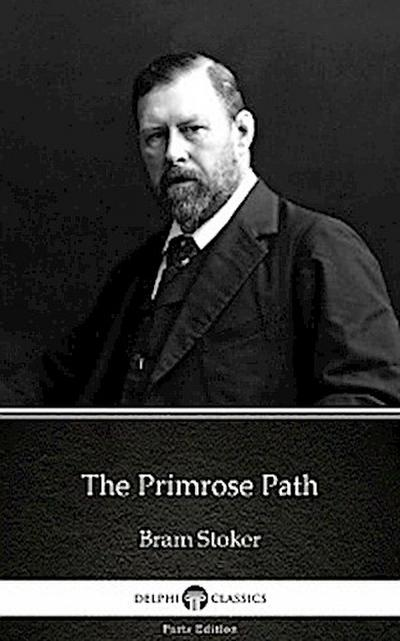 The Primrose Path by Bram Stoker - Delphi Classics (Illustrated)