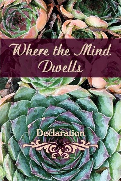 Where the Mind Dwells: Declaration