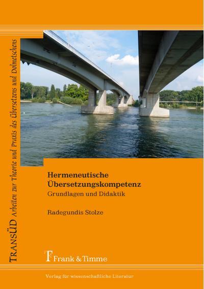 Hermeneutische Übersetzungskompetenz: Grundlagen und Didaktik (TRANSÜD. Arbeiten zur Theorie und Praxis des Übersetzens und Dolmetschens)