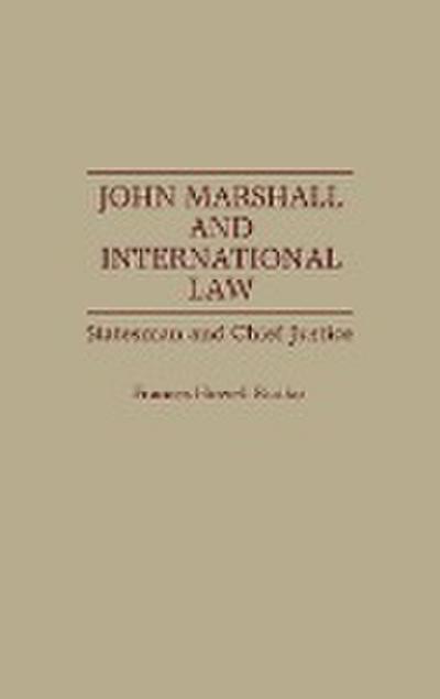 John Marshall and International Law: Statesman and Chief Justice