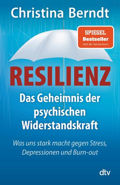 Resilienz: Das Geheimnis der psychischen Widerstandskraft Was uns stark macht gegen Stress, Depressionen und Burn-out (dtv Sachbuch)