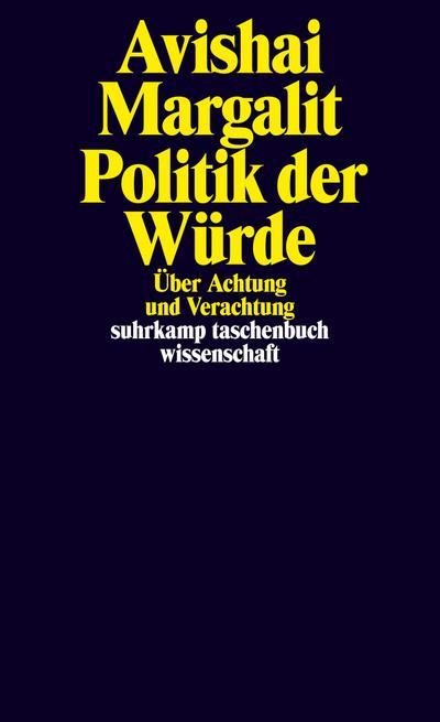 Politik der Würde: Über Achtung und Verachtung (suhrkamp taschenbuch wissenschaft)