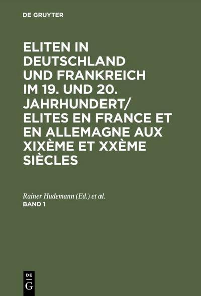 Eliten in Deutschland und Frankreich im 19. und 20. Jahrhundert/Elites en France et en Allemagne aux XIXeme et XXeme siecles. Band 1