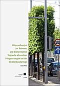 Untersuchungen zur Relevanz und ökonomischen Tragweite alternativer Pflegestrategien bei der Straßenbaumpflege