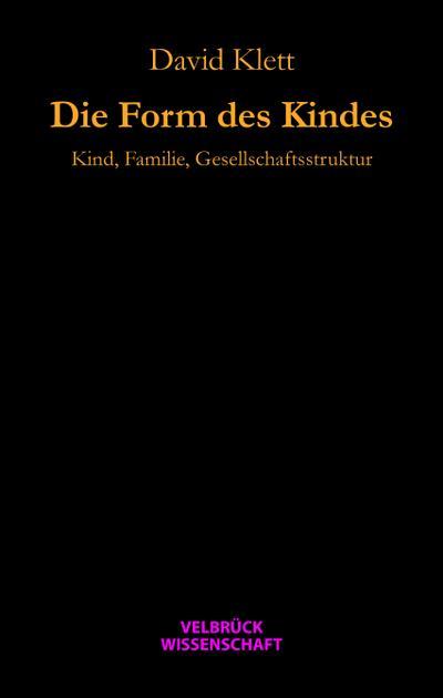 Die Form des Kindes: Kind, Familie, Gesellschaftsstruktur Mit einem Vorwort von Dirk Baecker