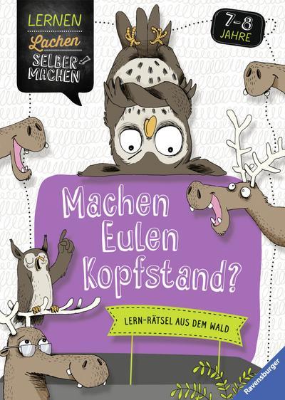 Machen Eulen Kopfstand?; Lern-Rätsel aus dem Wald; Lernen Lachen Selbermachen; Ill. v. Renger, Nikolai; Deutsch; durchg. farb. Ill.