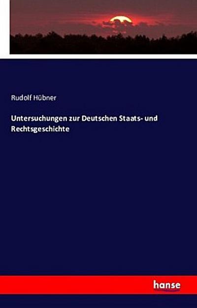 Untersuchungen zur Deutschen Staats- und Rechtsgeschichte