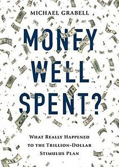 Money Well Spent?: The Truth Behind the Trillion-Dollar Stumulus, the Biggest Economic Recovery Plan in History