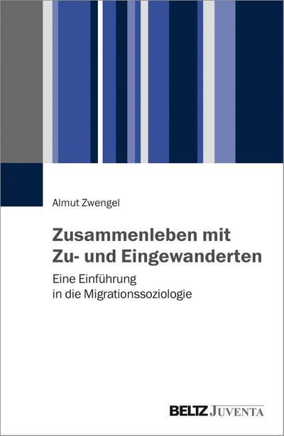 Zusammenleben mit Zu- und Eingewanderten: Eine Einführung in die Migrationssoziologie