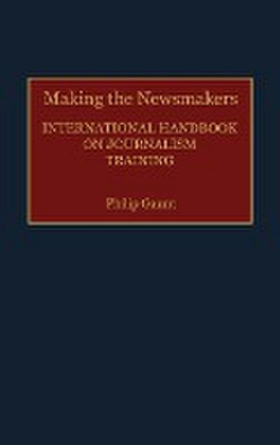 Making the Newsmakers: International Handbook on Journalism Training