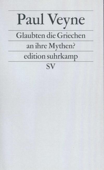 edition suhrkamp, Neue Folge, 226: Glaubten die Griechen an ihre Mythen? Ein Versuch über die konstitutive Einbildungskraft