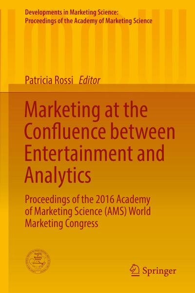 Marketing at the Confluence between Entertainment and Analytics: Proceedings of the 2016 Academy of Marketing Science (AMS) World Marketing Congress ... of the Academy of Marketing Science)