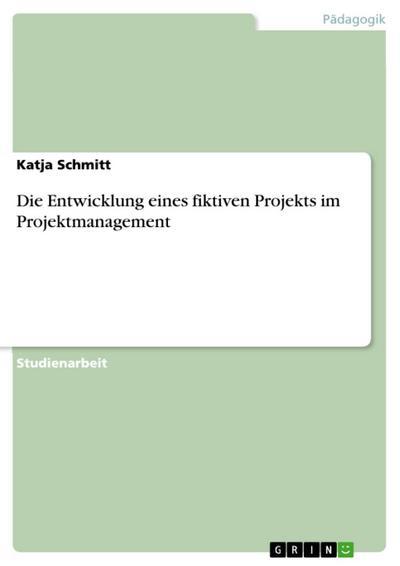 Projektmanagement: Entwicklung eines fiktiven Projekts