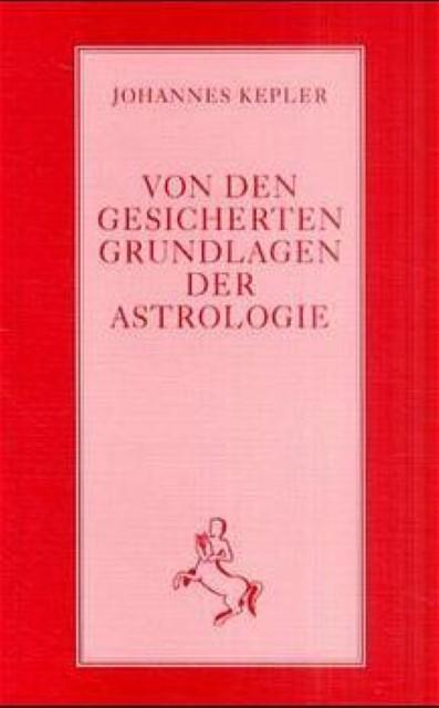 Von den gesicherten Grundlagen der Astrologie Johannes Kepler