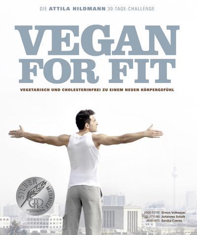 Vegan for Fit. Die Attila Hildmann 30-Tage-Challenge (Diät & Gesundheit)