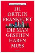 111 Orte in Frankfurt, die man gesehen haben  ...