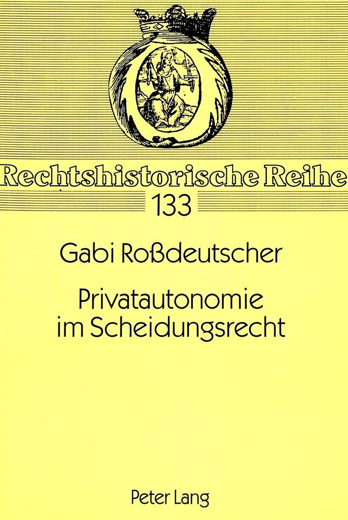 Privatautonomie im Scheidungsrecht Gabi Roßdeutscher