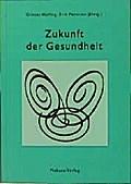 Zukunft der Gesundheit; Perspektiven sozialökologischer Gesundheitspolitik und -arbeit; Hrsg. v. Hölling, Günter/Petersen, Erik; Deutsch