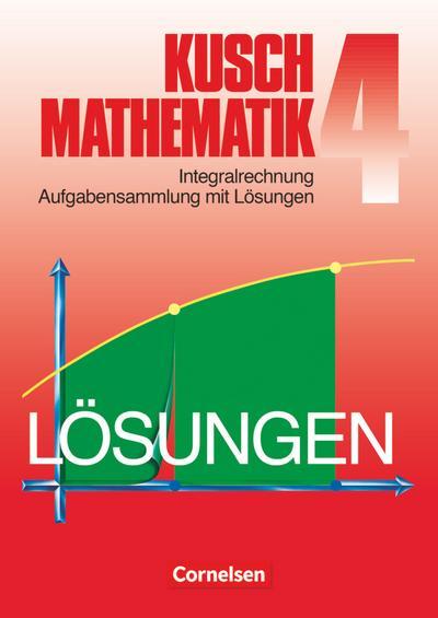 Kusch. Mathematik 4. Aufgabensammlung mit Lösungswegen