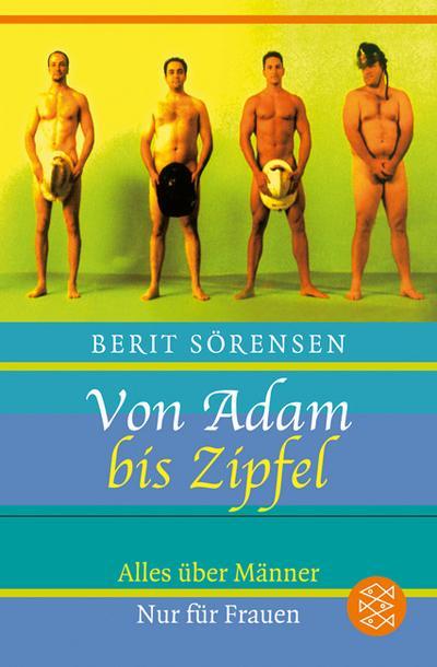 Von Adam bis Zipfel. Alles über Männer. Nur für Frauen.