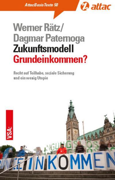 Zukunftsmodell Grundeinkommen?: Recht auf Teilhabe, soziale Sicherung und ein wenig Utopie (AttacBasis Texte)