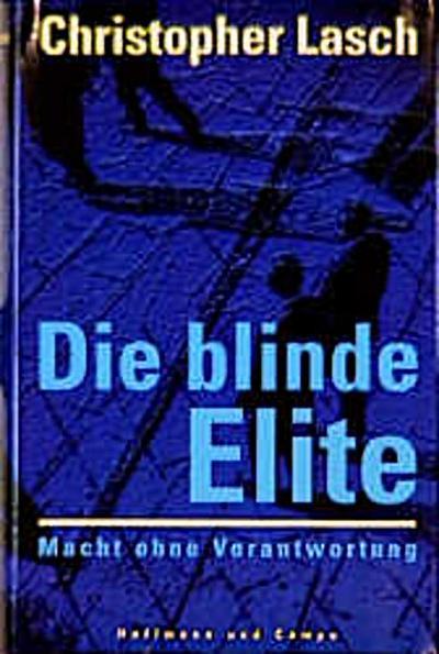 Die blinde Elite. Macht ohne Verantwortung