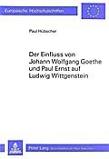 Der Einfluss von Johann Wolfgang Goethe und Paul Ernst auf Ludwig Wittgenstein