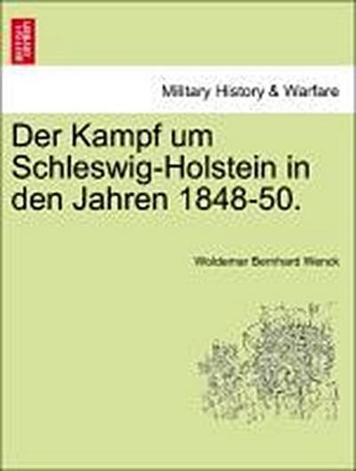Der Kampf um Schleswig-Holstein in den Jahren 1848-50.
