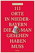 111 Orte in Niederbayern, die man gesehen hab ...
