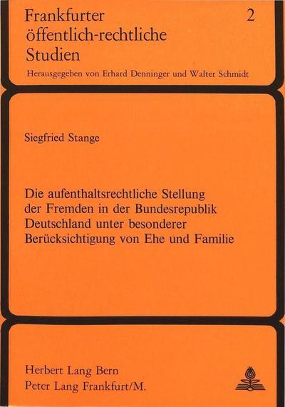 Die Aufenthaltsrechtliche Stellung der Fremden in der Bundesrepublik Deutschland unter besonderer Berücksichtigung von Ehe und Familie