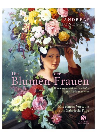 Die Blumen der Frauen - Blumensymbolik in Gemälden aus 7 Jahrhunderten