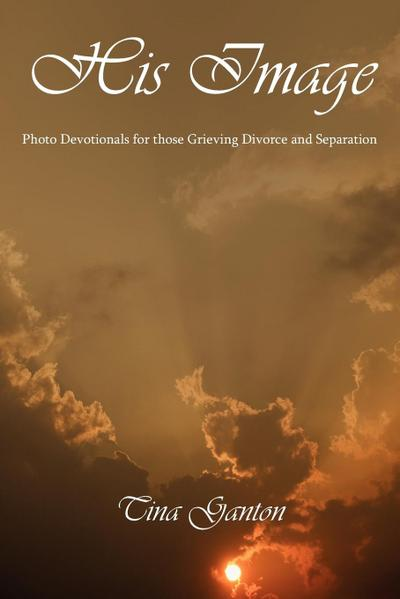 His Image: Photo Devotionals for Those Grieving Divorce and Separation