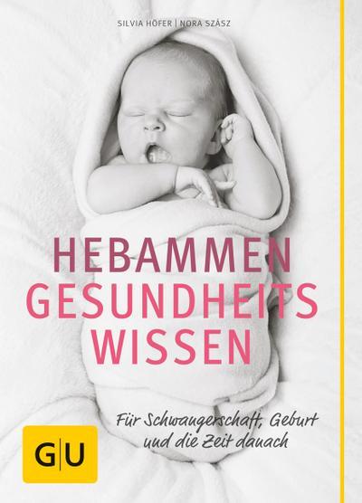 Hebammen-Gesundheitswissen; Für Schwangerschaft, Geburt und die Zeit danach   ; GU Partnerschaft & Familie Einzeltitel ; Deutsch; , 140 Fotos -