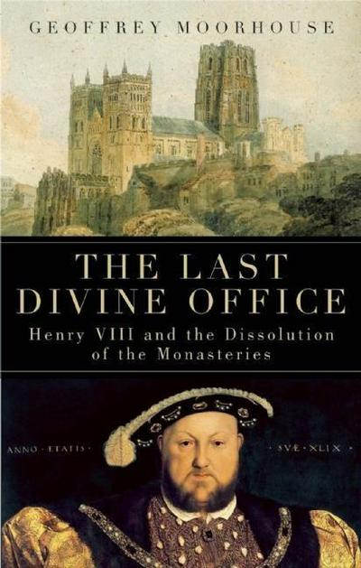 The Last Divine Office: Henry VIII and the Dissolution of the Monasteries