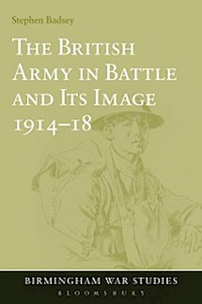 British Army in Battle and Its Image 1914-18