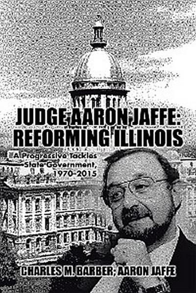 Judge Aaron Jaffe: Reforming Illinois